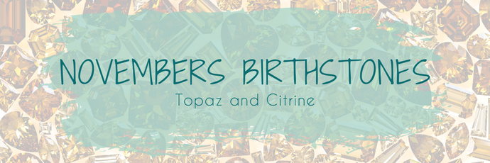 Topaz and Citrine - Novembers two birthstones