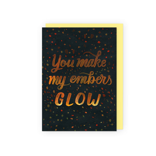 You Make My Embers Glow