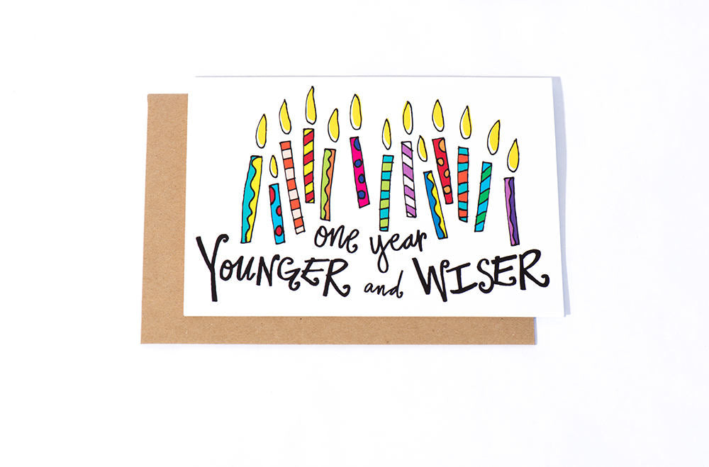 Greeting Card: Younger Wiser (Birthday)