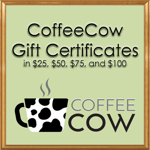 CoffeeCow Gift Certificates in $25, $50, $75, or $100 values.