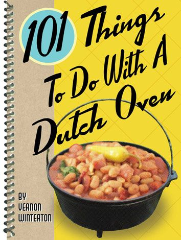 101 things to do with a dutch oven country cooking chuck wagon cooking cast iron western recipe by vernon winterton