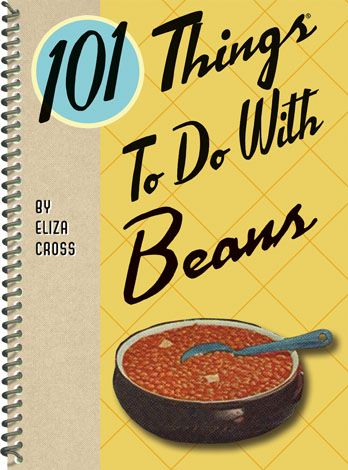 101 things to do with beans cookbook eliza cross food cook legumes recipes tasty meals
