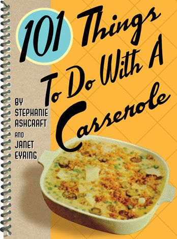 101 Things To Do With a Casserole