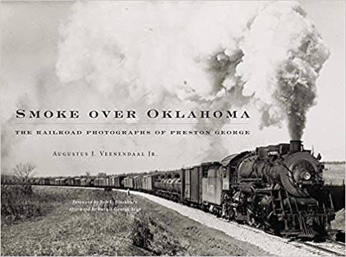 Smoke Over Oklahoma: The Railroad Photographs of Preston George