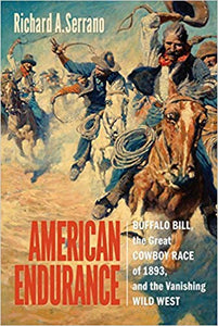 American Endurance: Buffalo Bill, the Great Cowboy Race of 1893, and the Vanishing Wild West Richard A. Serrano book history mystery epic
