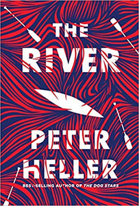 The river a novel peter heller college students river trip canada mystery suspense thriller