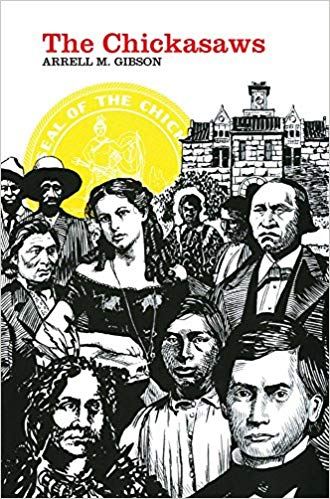 The Chickasaws by Arrell M. Gibson history of tribe Oklahoma forced migration independence people book