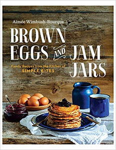 brown eggs and jam jars family recipes from kitchen of simple bites cookbook