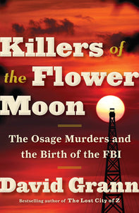 Killers of the Flower Moon Osage murders birth of FBI book David Grann murder Oklahoma