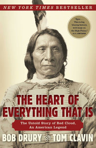 the heart of everything that is the untold story of red cloud an american legend Sioux warrior biography book