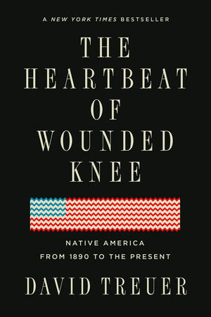 The heartbeat of wounded knee native america 1890 to present history of american indians myths turned lies David Treuer