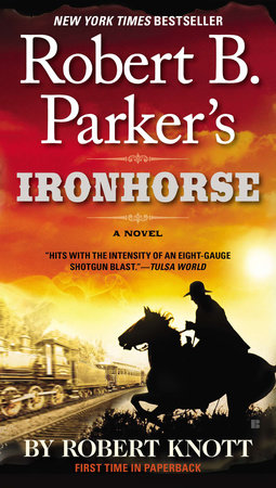 Robert B. Parker Ironhorse novel fiction by Robert Knott train lawmen vengeance thriller western book