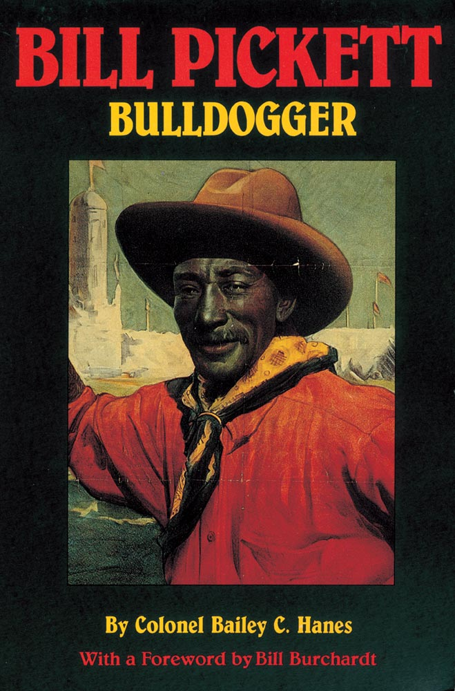 Bill Pickett bulldogger black rodeo cowboy steer wrestler Colonel Bailey C. Hanes book