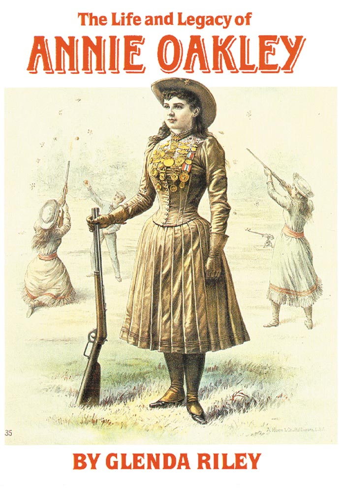 Glenda Riley the life and legacy of annie oakley sharpshooter hunter victorian woman complicated biography book history american western lady
