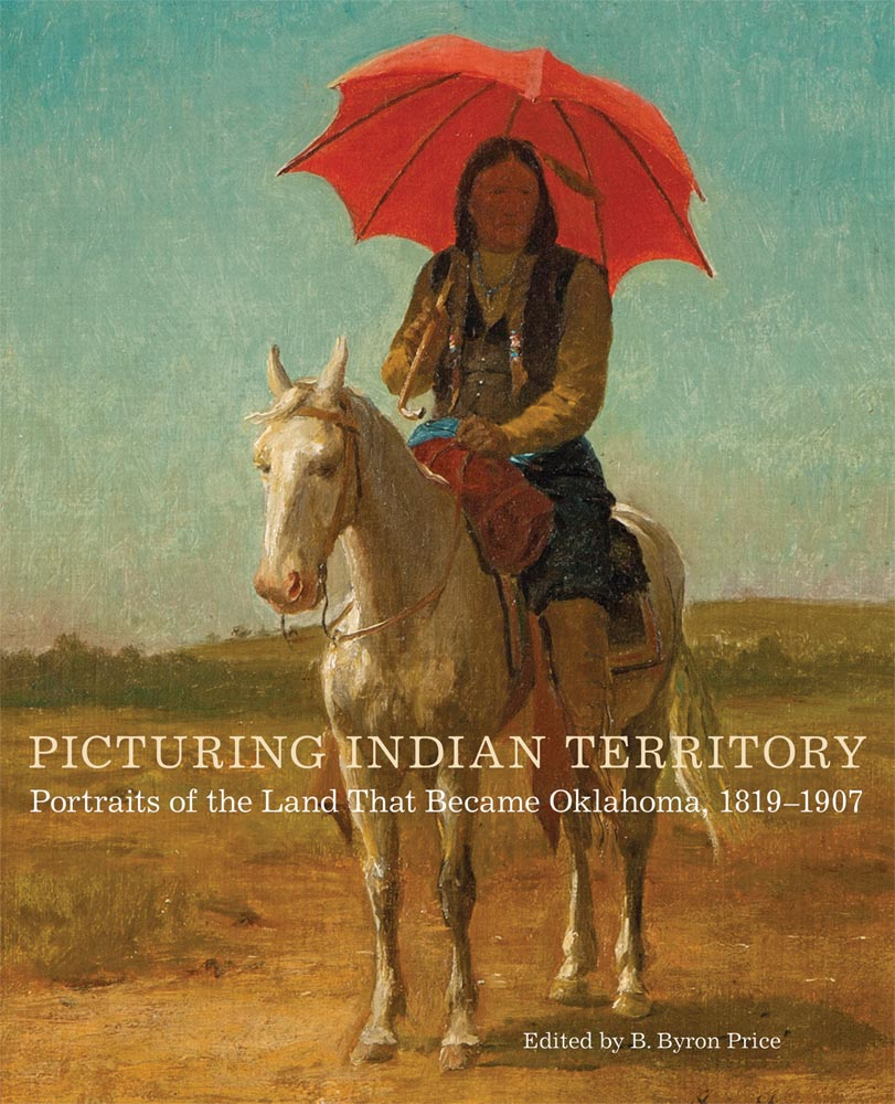 Picturing Indian Territory: Portraits of the Land That Became Oklahoma, 1819–1907 B. Byron Price native american history art pictures paintings newspaper articles Oklahoma territory