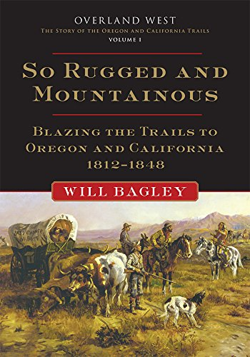 so rugged and mountainous book cover by will bagley history of overland emigration to the west 1812-1848
