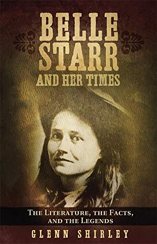 Belle Starr and her times of life legend legacy literature myths and history of a female bandit queen the woman jesse james and petticoat terror of the plains