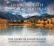 Living beneath the colorado peaks betsy and bud knapp architecture land ranch building a home book photography