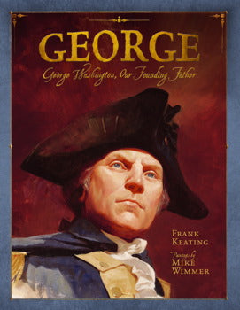 george washington the founding father of our nation by Frank Keating illustrated biography american history