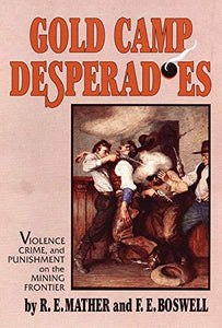 Gold Camp Desperados: Violence, Crime & Punishment