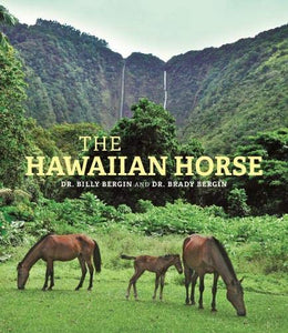 The Hawaiian Horse book about cultivating horses in the islands of Hawaii beasts of burden rodeo riding by billy bergin and brady bergin
