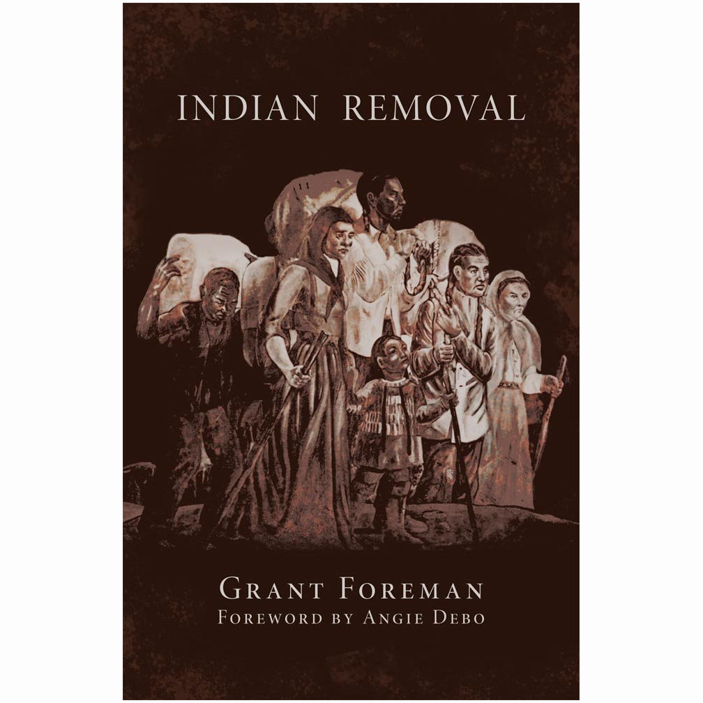 Indian Removal by Grant foreman trail of tears foreward by angie debo history biography five civilized tribes choctaw cherokee chickasaw creek seminole indian removal act book