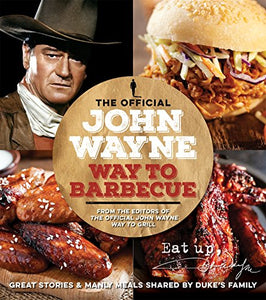 the official john wayne way to barbecue the duke food cookbook family recipes