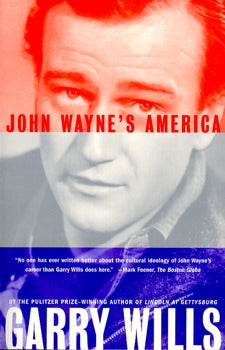 John Wayne's america by garry wills biography american culture icon movie star and proud man