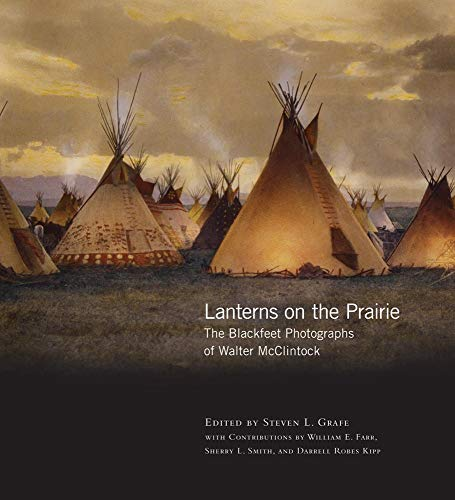 Lanterns on the Prairie: The Blackfeet Photographs of Walter McClintock