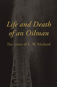 Life and Death of an Oilman: The Career of E.W. Marland