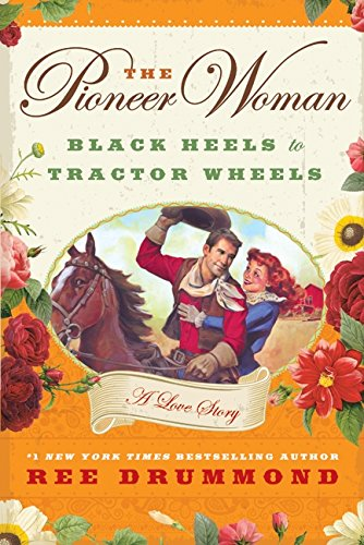 The Pioneer Woman Cooks: Black Heels to Tractor Wheels - A Love Story
