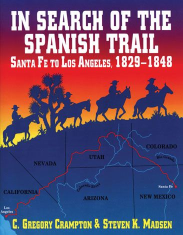 In Search of the spanish trail crampton and madsen trail guide history book Santa Fe to Los Angeles american states