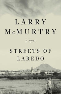 Larry McMurtry lonesome dove serives finale Streets of Laredo novel western texas fiction book