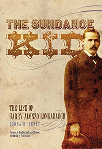 The Sundance Kid the life of harry alonzo longabaugh by donna b. ernst book family history of western outlaw