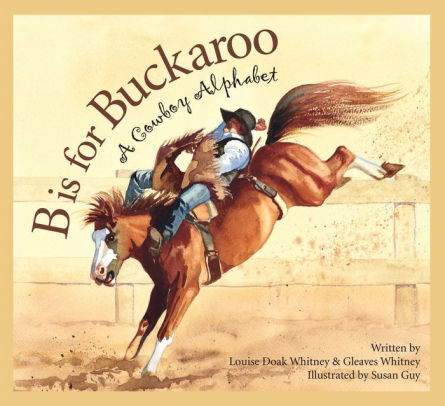 b is for buckaroo alphabet learning book for children with cowboys and western themes horse riding bucking horses lasso and lariat pictures and fun