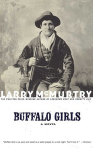 Buffalo Girls by Larry McMurtry author of Lonesome Dove novel about women in Buffalo Bill Cody's Wild West Show Calamity jane Annie Oakley