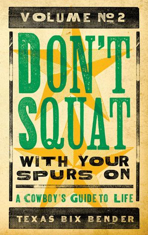 don't squat with your spurs on texas bit bender pocket humor book western life volume 2