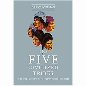 The Five Civilized Tribes by Grant Foreman Choctaw Cherokee Chickasaw Creek Seminole westward expansion forced movement history book