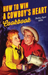 how to win a cowboy's heart cookbook country cooking for love