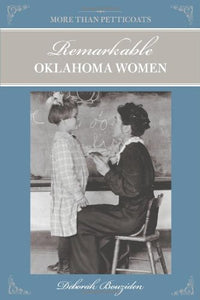 More Than Petticoats: Remarkable Oklahoma Women