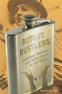 Rotgut Rustlers: Whiskey, Women, and Wild Times in the West