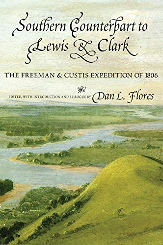 Southern Counterpart to Lewis & Clark: The Freeman & Curtis Expedition of 1806