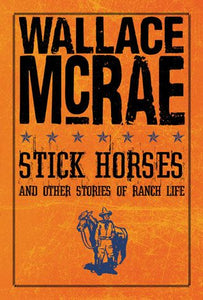 Wallace McRae stick horses and other stories of ranch life true life stories of farm life book