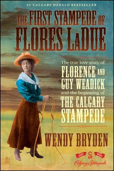 the first stampede of florence ladue calgary stampede love story and history biography by wendy bryden