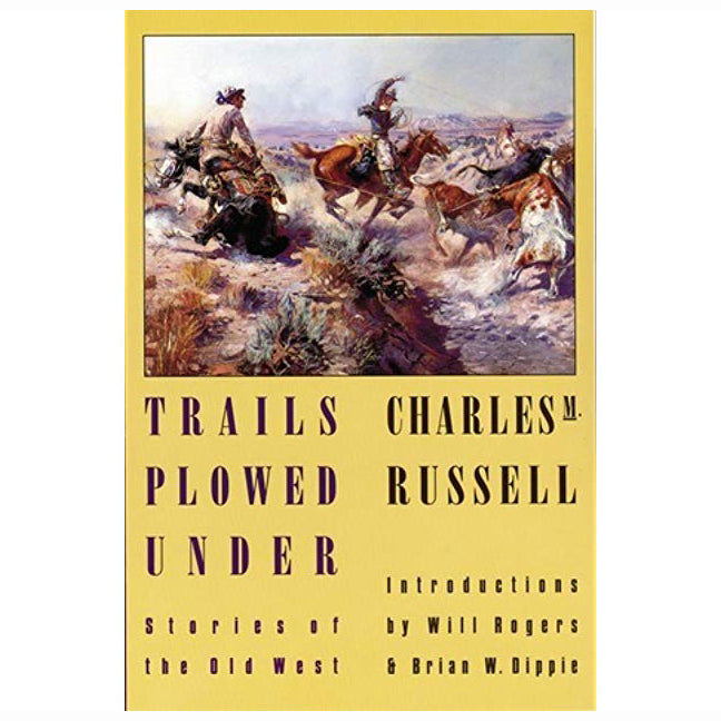 Trails plowed under stories of the old west by Charles M. russell humor humanity book warm life