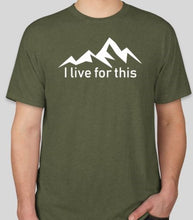Load image into Gallery viewer, I Live For This- Mountain Tee- 2 Colors