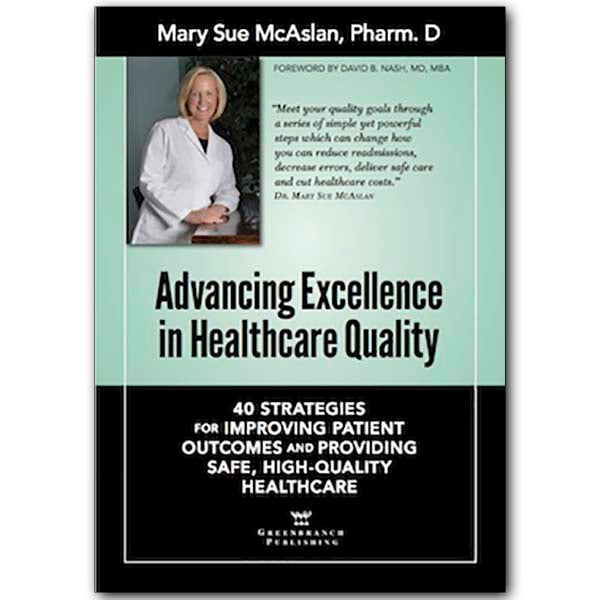 Advancing Excellence in Healthcare Quality: 40 Strategies for Improving Patient Outcomes and Providing, Safe, High-Quality Healthcare
