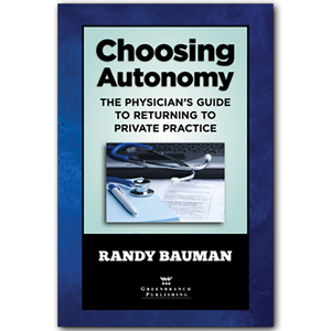 Choosing Autonomy: The Physician's Guide to Returning to Private Practice