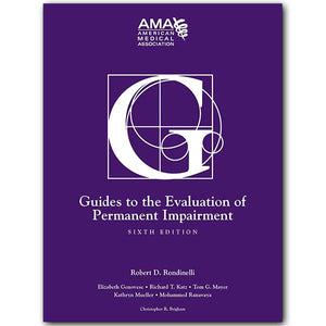 AMA Guides® to the Evaluation of Permanent Impairment, Sixth Edition
