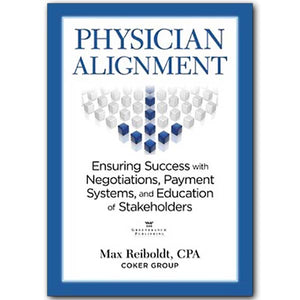 Physician Alignment: Ensuring Success with Negotiations, Payment Systems, and Education of Stakeholders